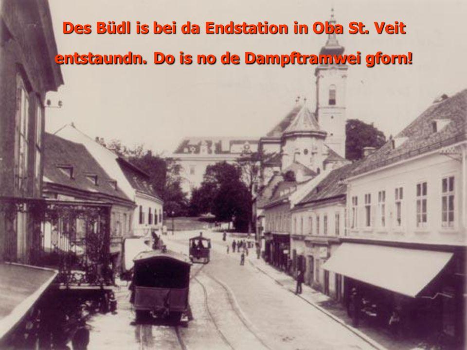 Des Büdl is bei da Endstation in Oba St. Veit entstaundn