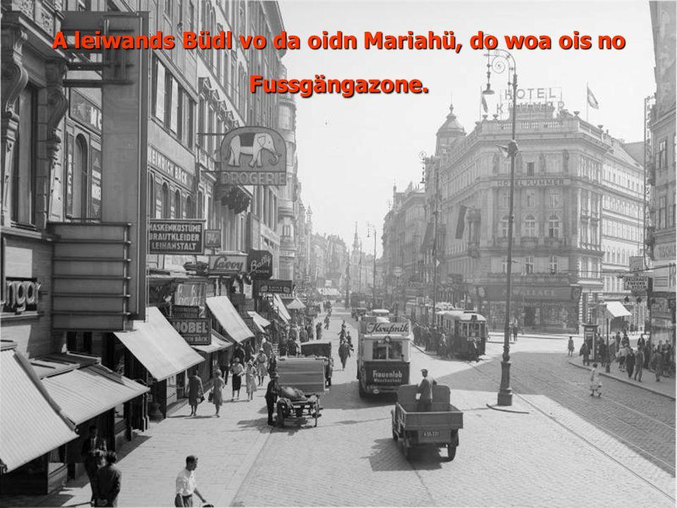 A leiwands Büdl vo da oidn Mariahü, do woa ois no Fussgängazone.