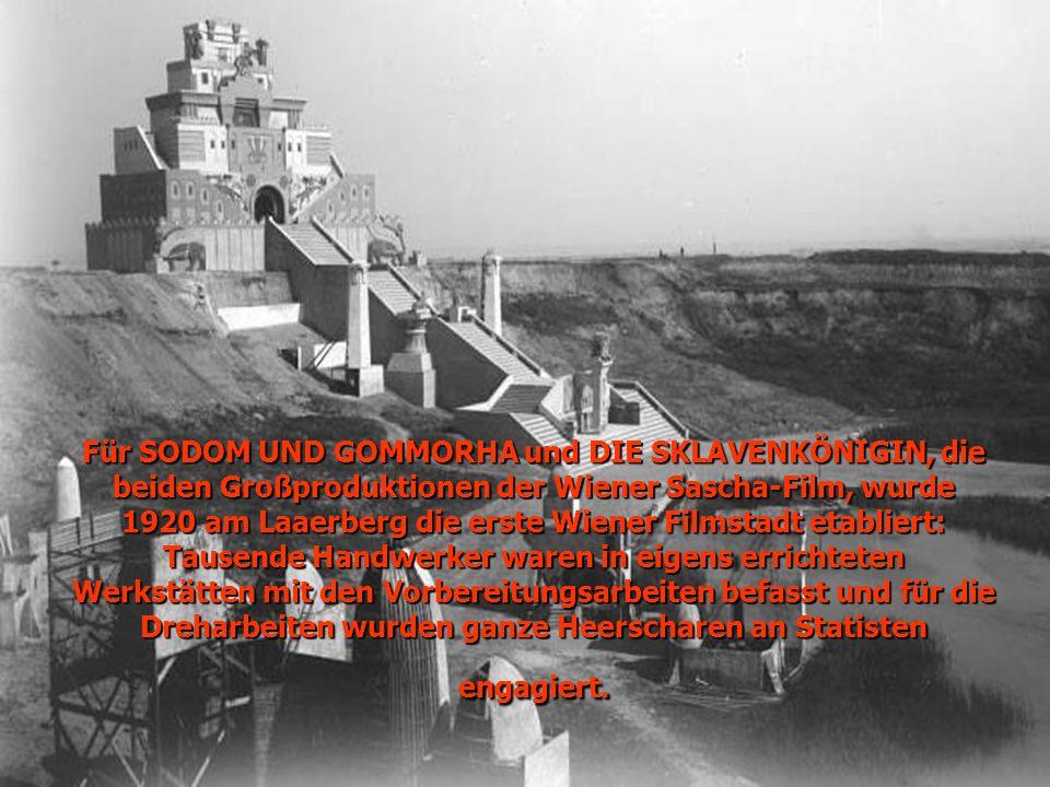 Für SODOM UND GOMMORHA und DIE SKLAVENKÖNIGIN, die beiden Großproduktionen der Wiener Sascha-Film, wurde 1920 am Laaerberg die erste Wiener Filmstadt etabliert: Tausende Handwerker waren in eigens errichteten Werkstätten mit den Vorbereitungsarbeiten befasst und für die Dreharbeiten wurden ganze Heerscharen an Statisten engagiert.