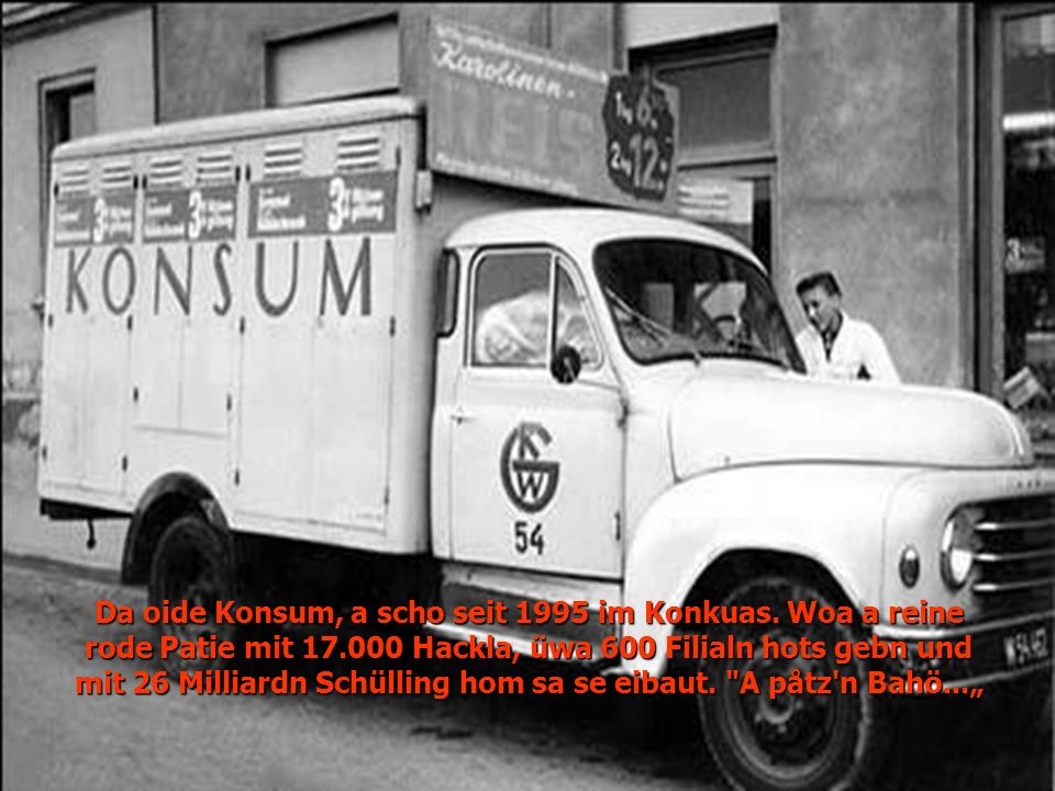 Da oide Konsum, a scho seit 1995 im Konkuas