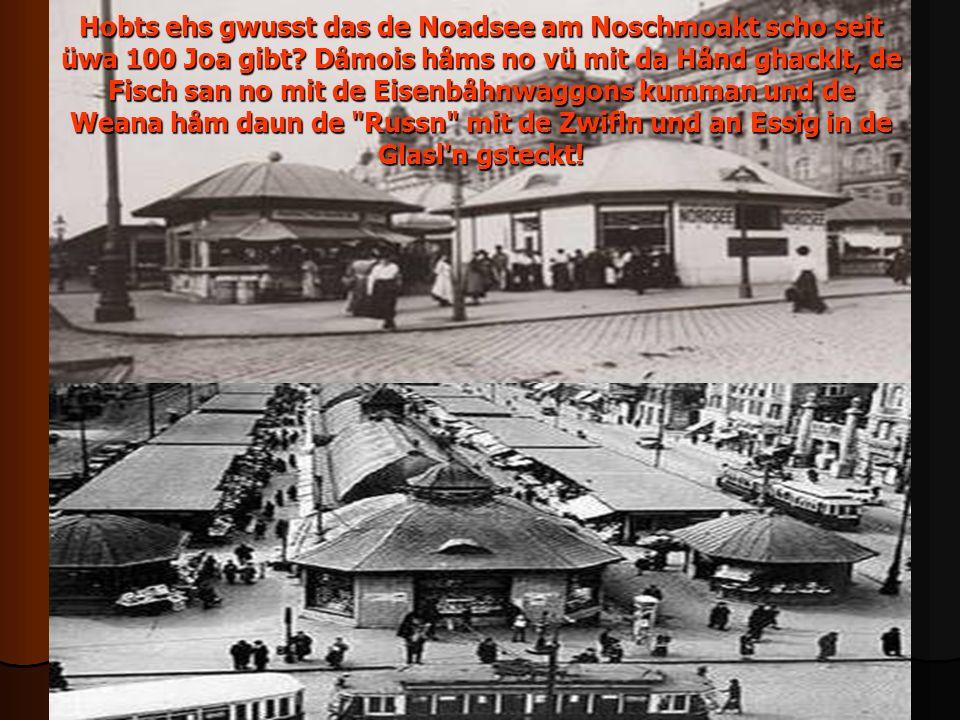 Hobts ehs gwusst das de Noadsee am Noschmoakt scho seit üwa 100 Joa gibt.