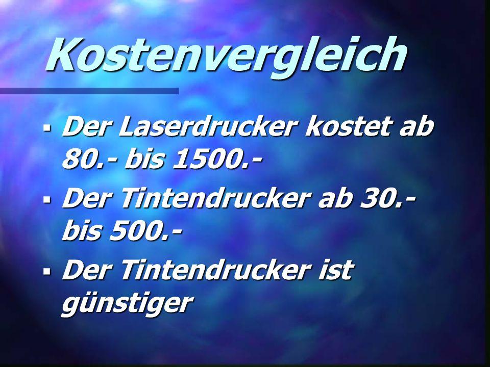 Kostenvergleich Der Laserdrucker kostet ab 80.- bis 1500.-
