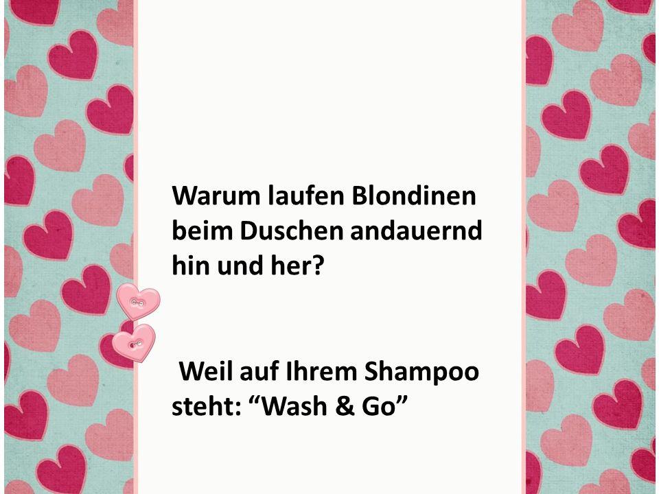 Warum laufen Blondinen beim Duschen andauernd hin und her