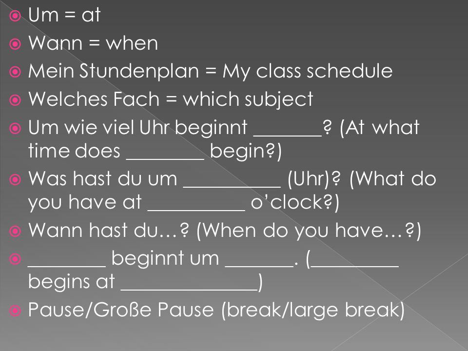 Um = at Wann = when. Mein Stundenplan = My class schedule. Welches Fach = which subject.