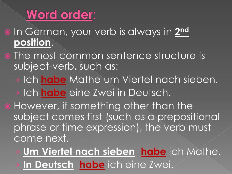 Word order: In German, your verb is always in 2nd position.