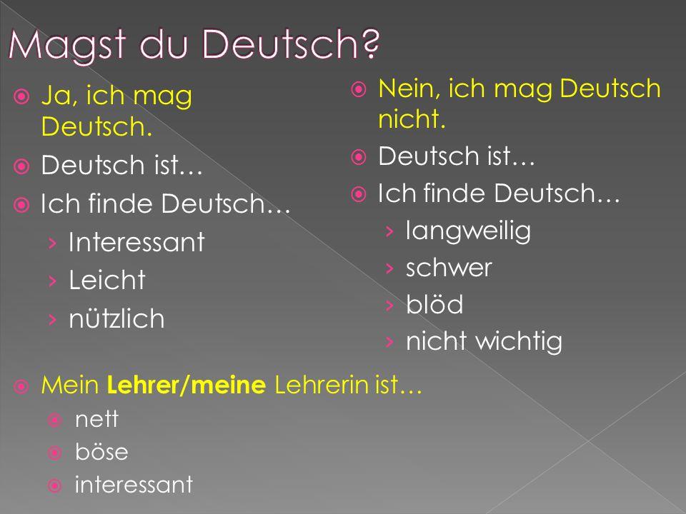 Magst du Deutsch Ja, ich mag Deutsch. Deutsch ist… Ich finde Deutsch…