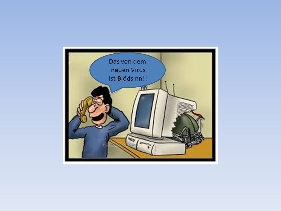Das von dem neuen Virus ist Blödsinn!!