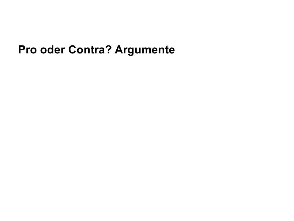 Pro oder Contra Argumente