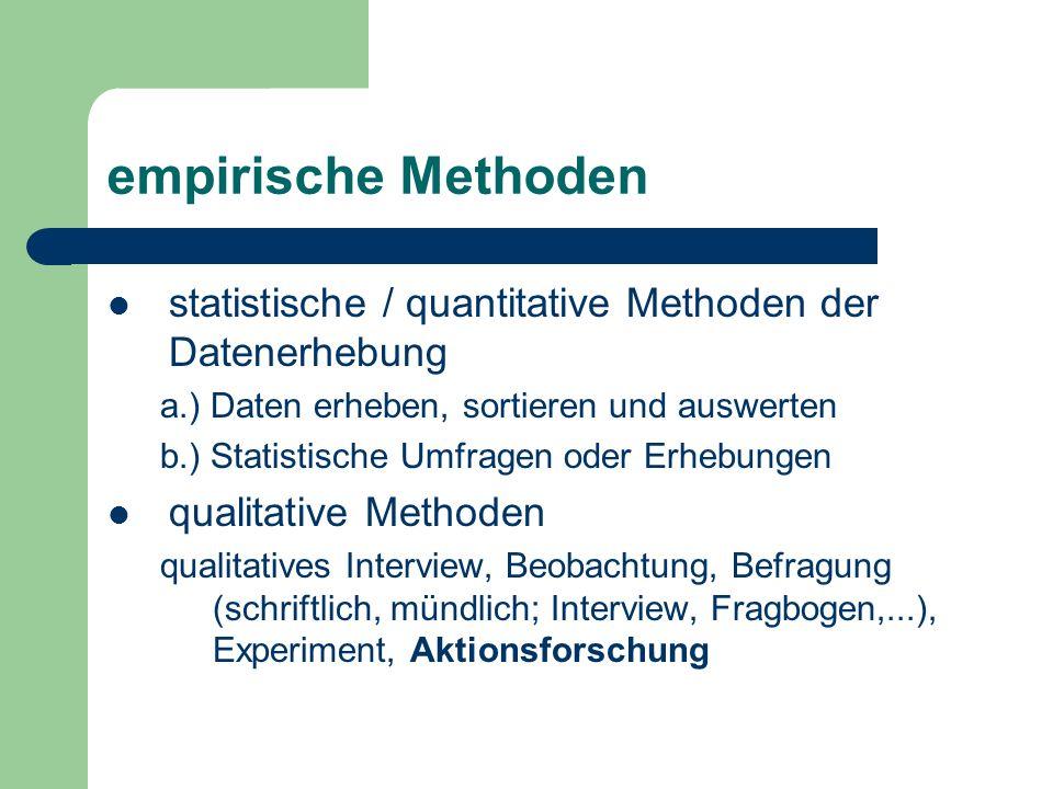 empirische Methoden statistische / quantitative Methoden der Datenerhebung. a.) Daten erheben, sortieren und auswerten.
