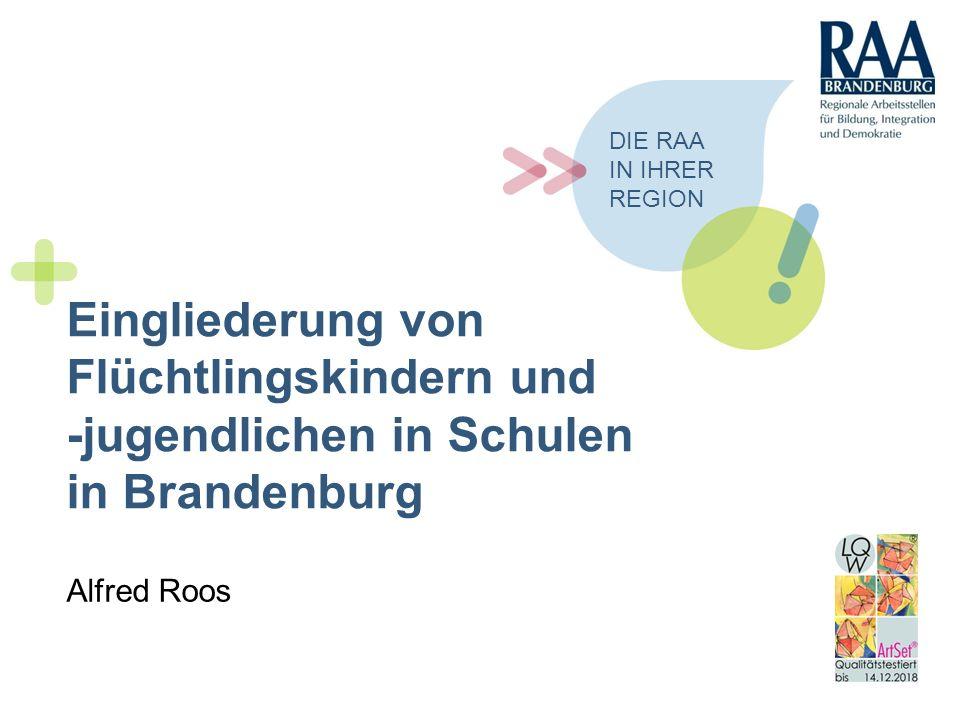 Die RAA in Ihrer Region. Eingliederung von Flüchtlingskindern und -jugendlichen in Schulen in Brandenburg.