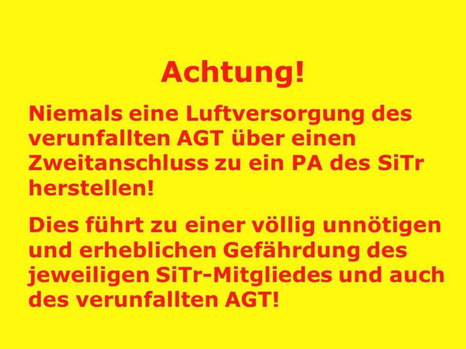 Achtung! Niemals eine Luftversorgung des verunfallten AGT über einen Zweitanschluss zu ein PA des SiTr herstellen!