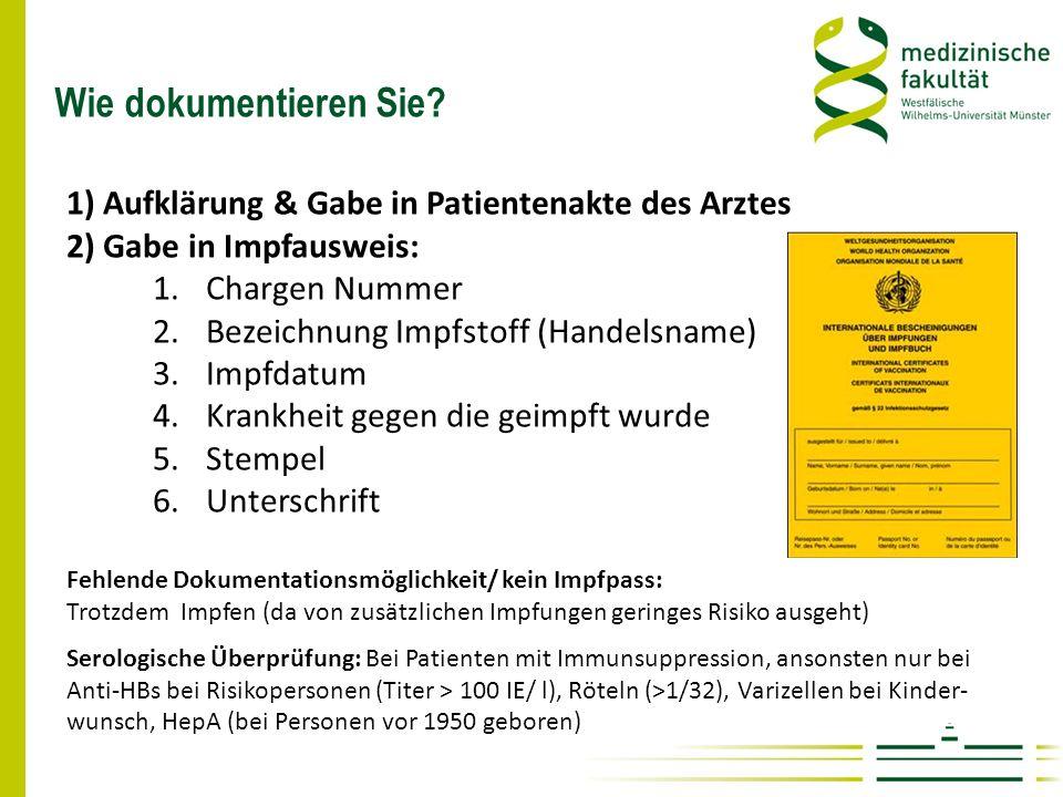 Wie dokumentieren Sie 1) Aufklärung & Gabe in Patientenakte des Arztes. 2) Gabe in Impfausweis: Chargen Nummer.