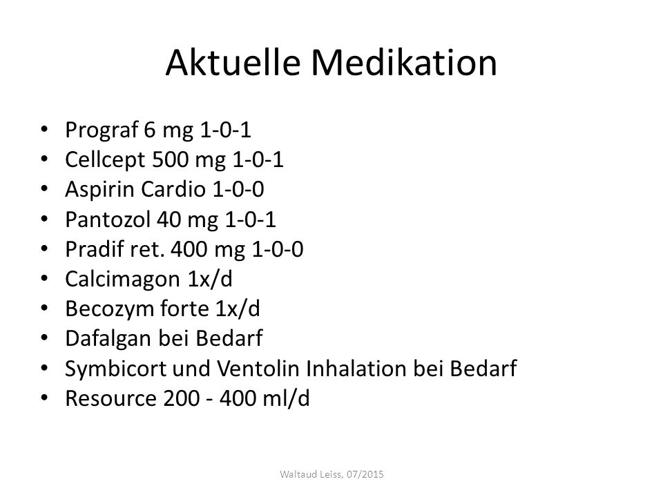 Aktuelle Medikation Prograf 6 mg 1-0-1 Cellcept 500 mg 1-0-1