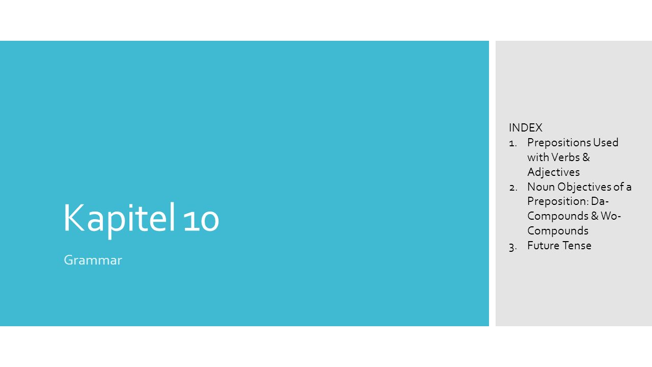 Kapitel 10 Grammar INDEX Prepositions Used with Verbs & Adjectives