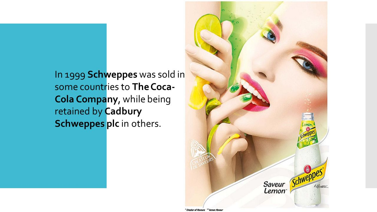 In 1999 Schweppes was sold in some countries to The Coca-Cola Company, while being retained by Cadbury Schweppes plc in others.