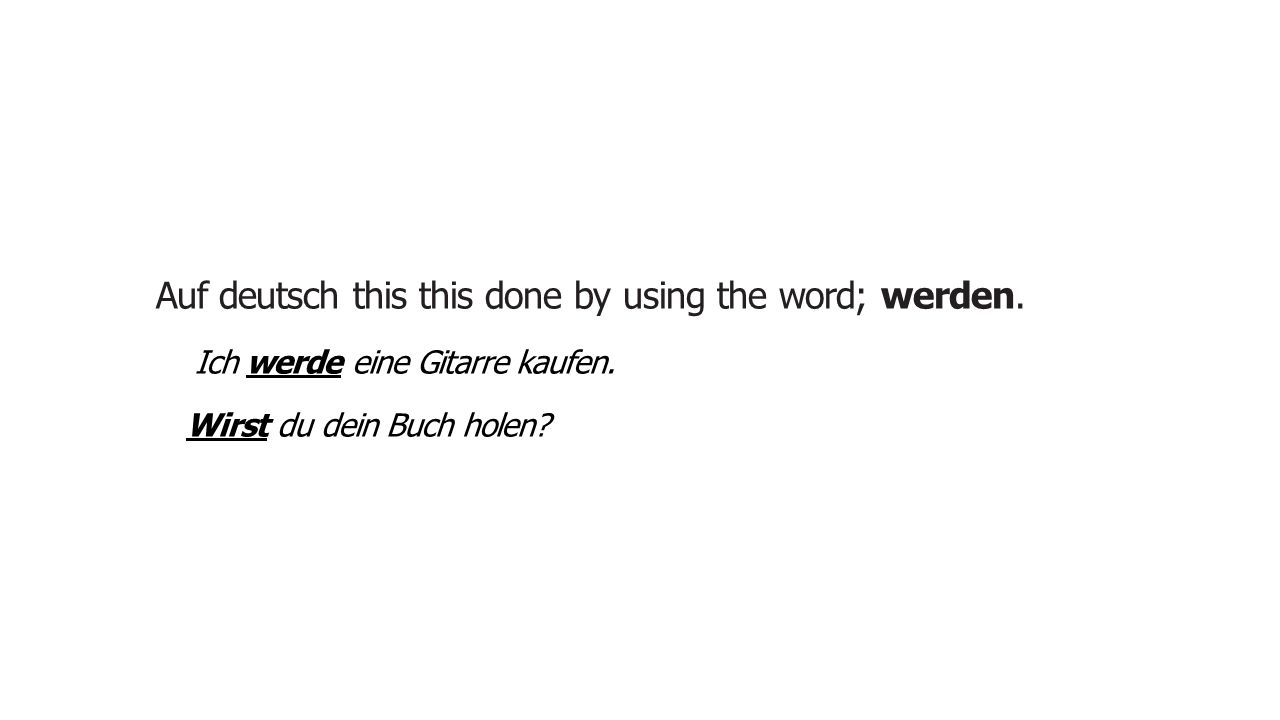 Auf deutsch this this done by using the word; werden