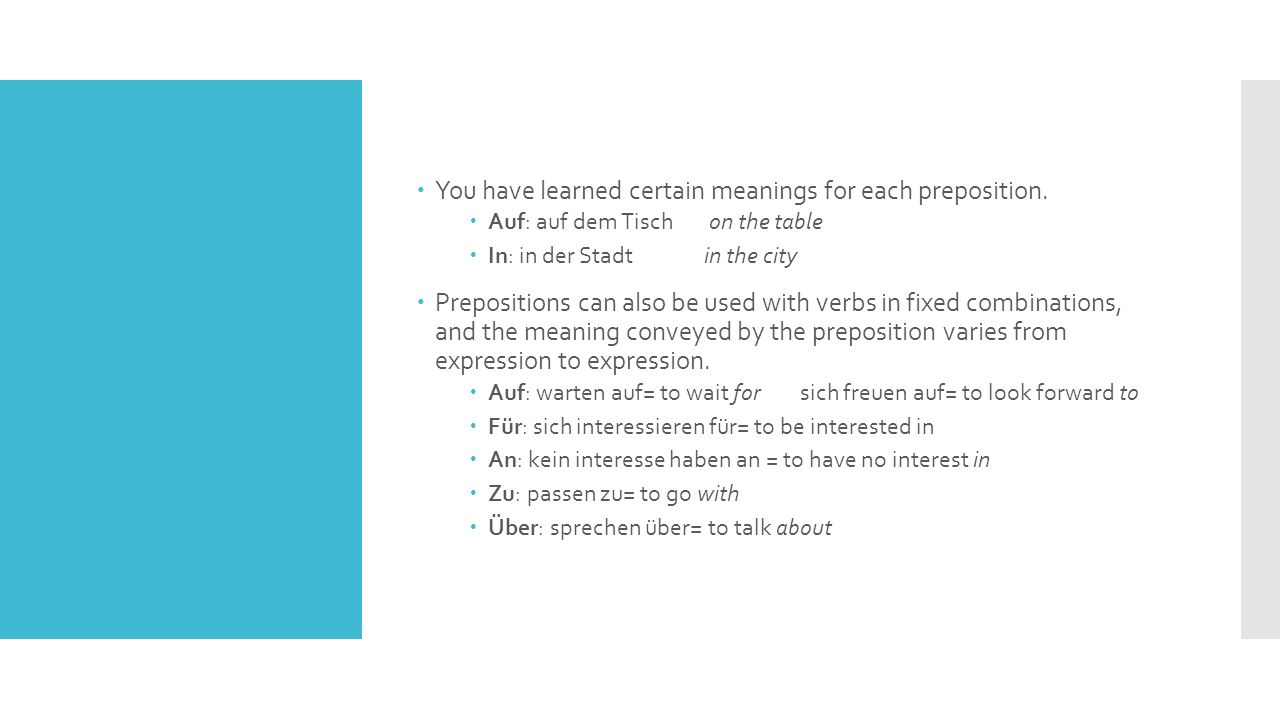 You have learned certain meanings for each preposition.