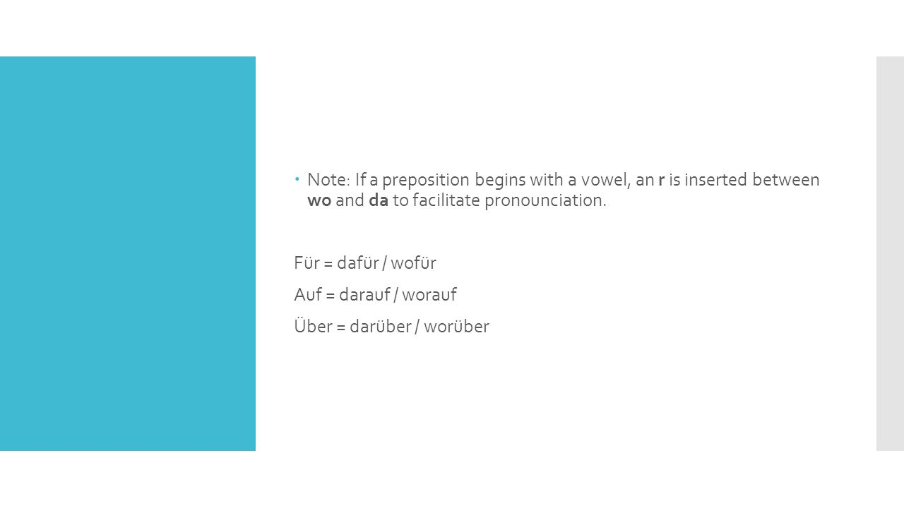 Note: If a preposition begins with a vowel, an r is inserted between wo and da to facilitate pronounciation.