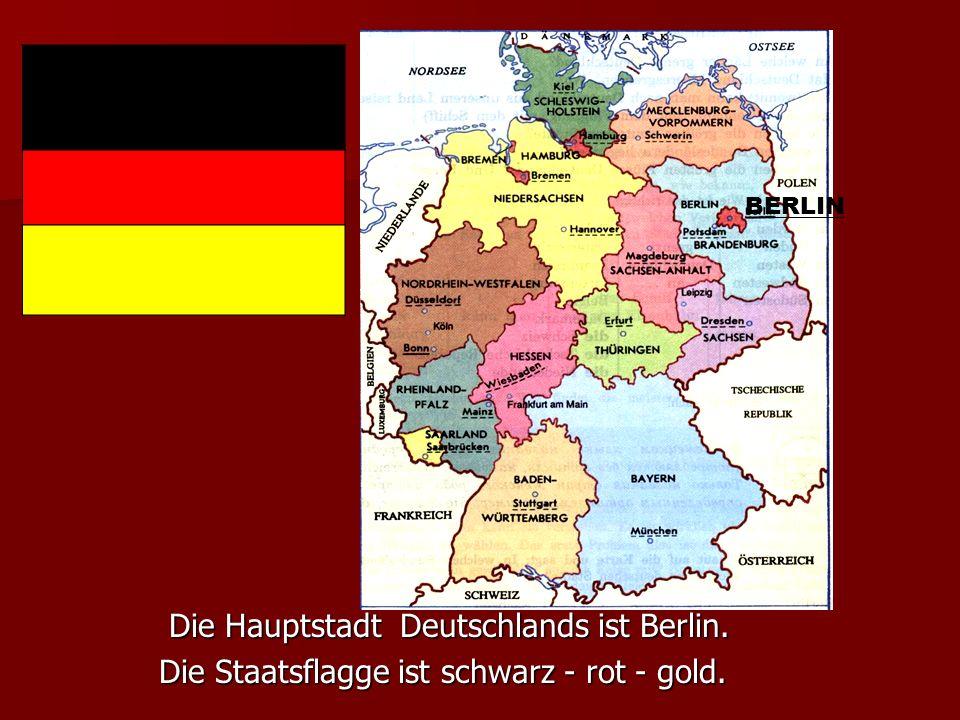 BERLIN Die Hauptstadt Deutschlands ist Berlin. Die Staatsflagge ist schwarz - rot - gold.