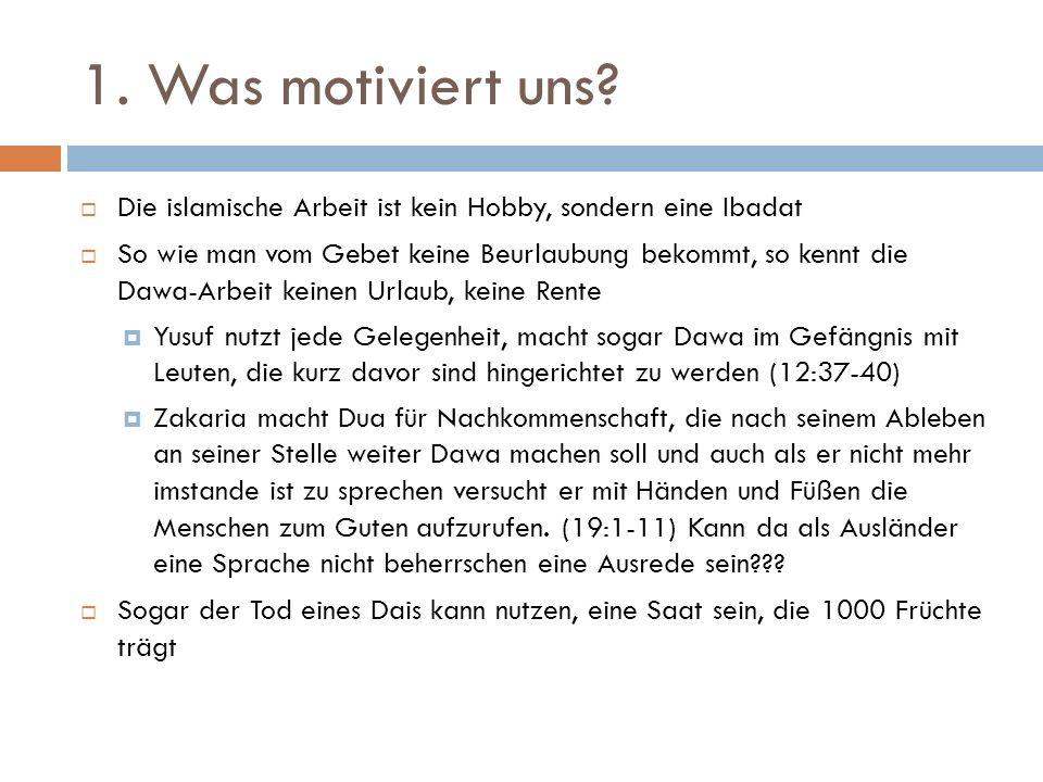 1. Was motiviert uns Die islamische Arbeit ist kein Hobby, sondern eine Ibadat.