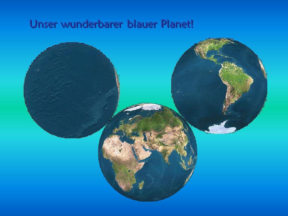 Unser wunderbarer blauer Planet!