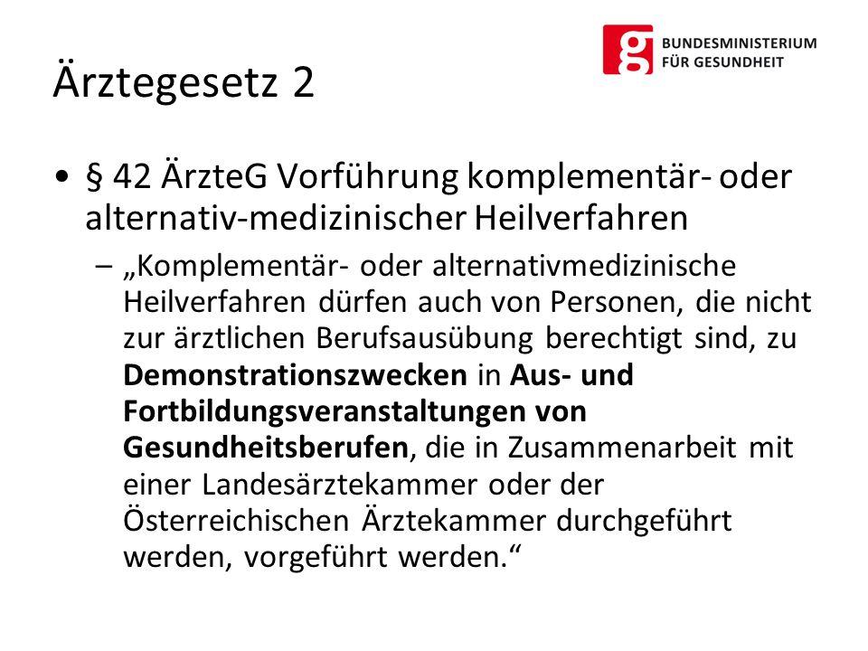 Ärztegesetz 2 § 42 ÄrzteG Vorführung komplementär- oder alternativ-medizinischer Heilverfahren.