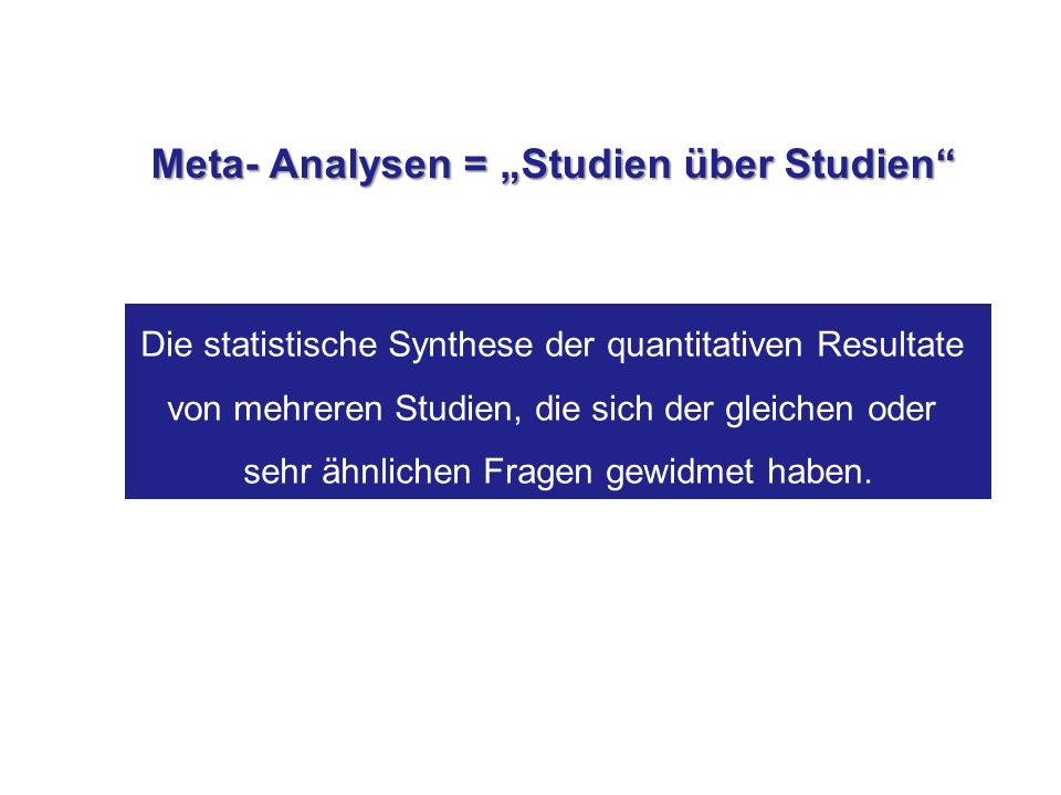 """Meta- Analysen = """"Studien über Studien"""