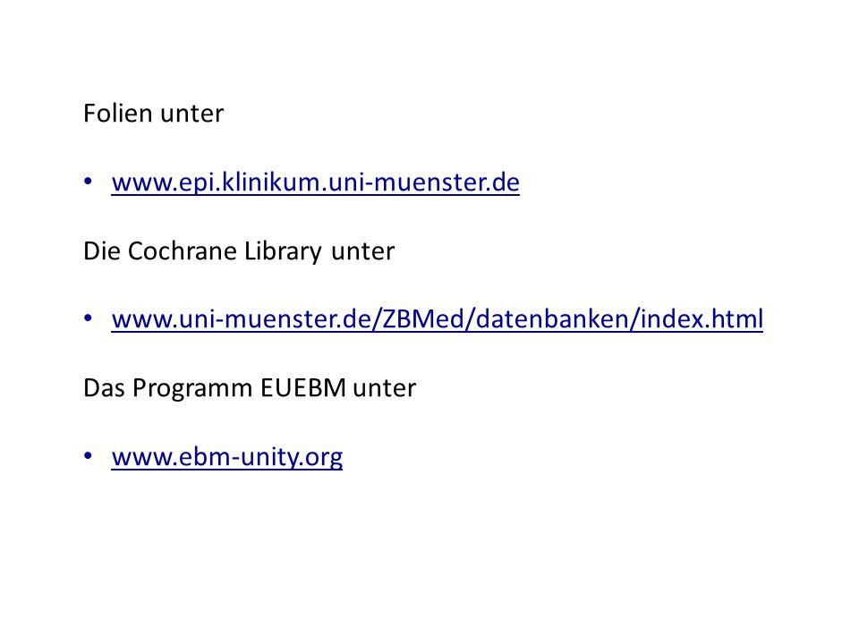 Folien unter www.epi.klinikum.uni-muenster.de. Die Cochrane Library unter. www.uni-muenster.de/ZBMed/datenbanken/index.html.