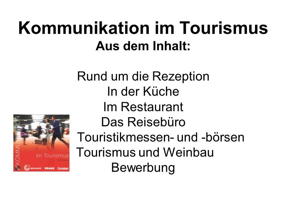 Kommunikation im Tourismus Aus dem Inhalt: Rund um die Rezeption In der Küche Im Restaurant Das Reisebüro Touristikmessen- und -börsen Tourismus und Weinbau Bewerbung