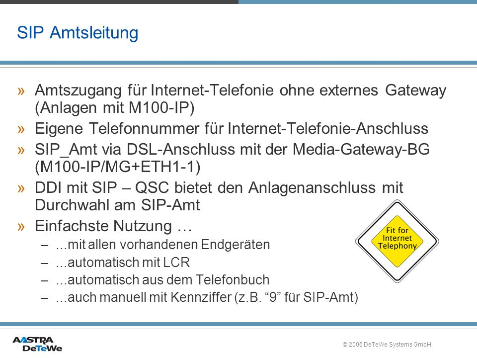 SIP Amtsleitung Amtszugang für Internet-Telefonie ohne externes Gateway (Anlagen mit M100-IP) Eigene Telefonnummer für Internet-Telefonie-Anschluss.