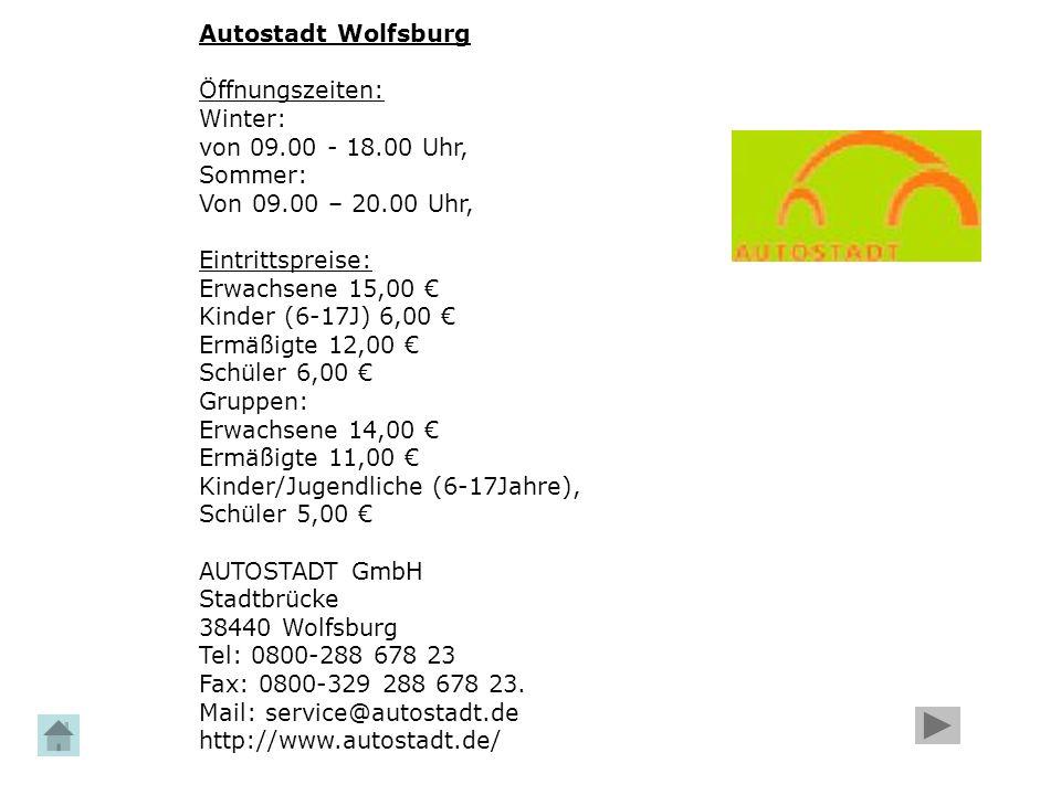 Autostadt Wolfsburg Öffnungszeiten: Winter: von 09.00 - 18.00 Uhr, Sommer: Von 09.00 – 20.00 Uhr,