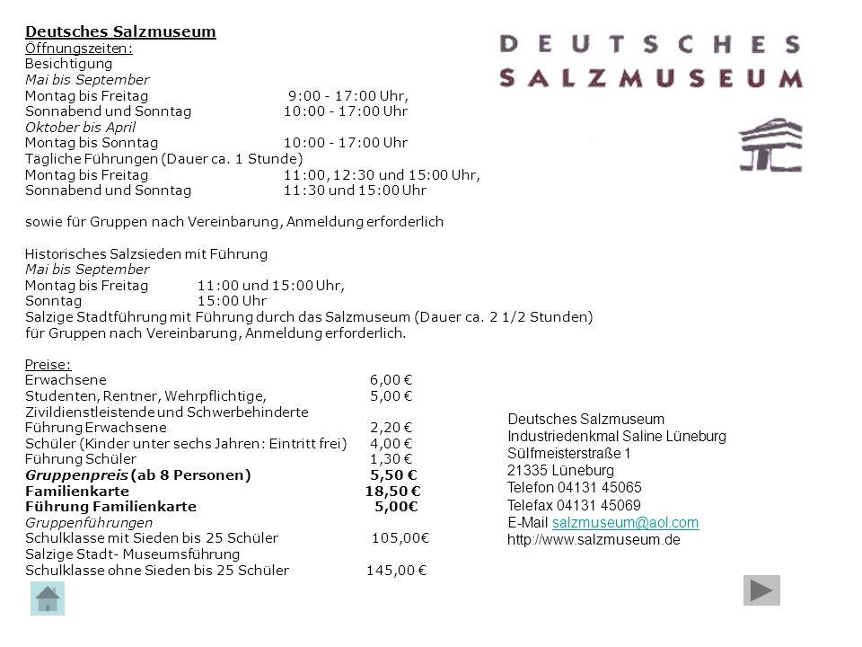 Deutsches Salzmuseum Öffnungszeiten: Besichtigung. Mai bis September Montag bis Freitag 9:00 - 17:00 Uhr,