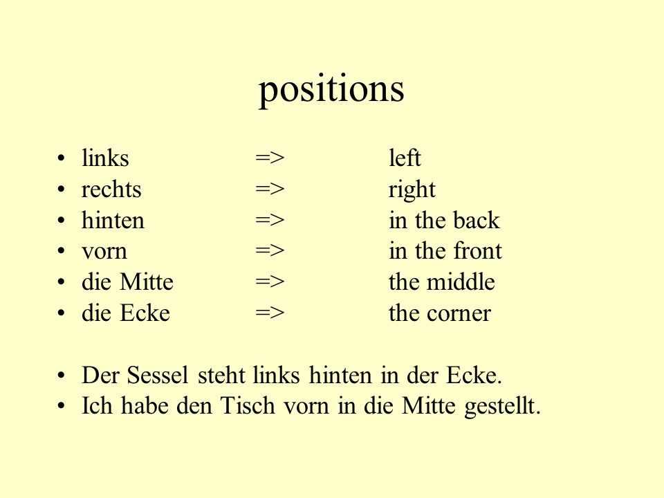 positions links => left rechts => right hinten => in the back