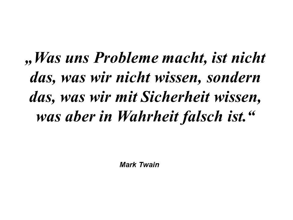 """""""Was uns Probleme macht, ist nicht das, was wir nicht wissen, sondern das, was wir mit Sicherheit wissen, was aber in Wahrheit falsch ist."""