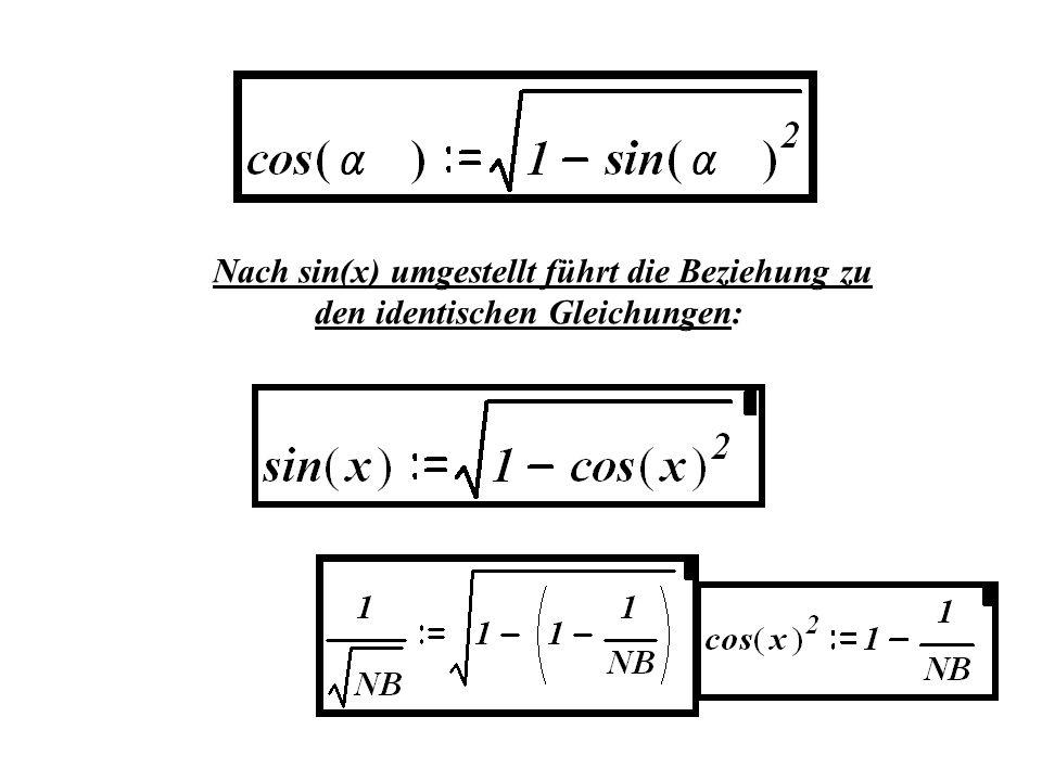 Nach sin(x) umgestellt führt die Beziehung zu den identischen Gleichungen: