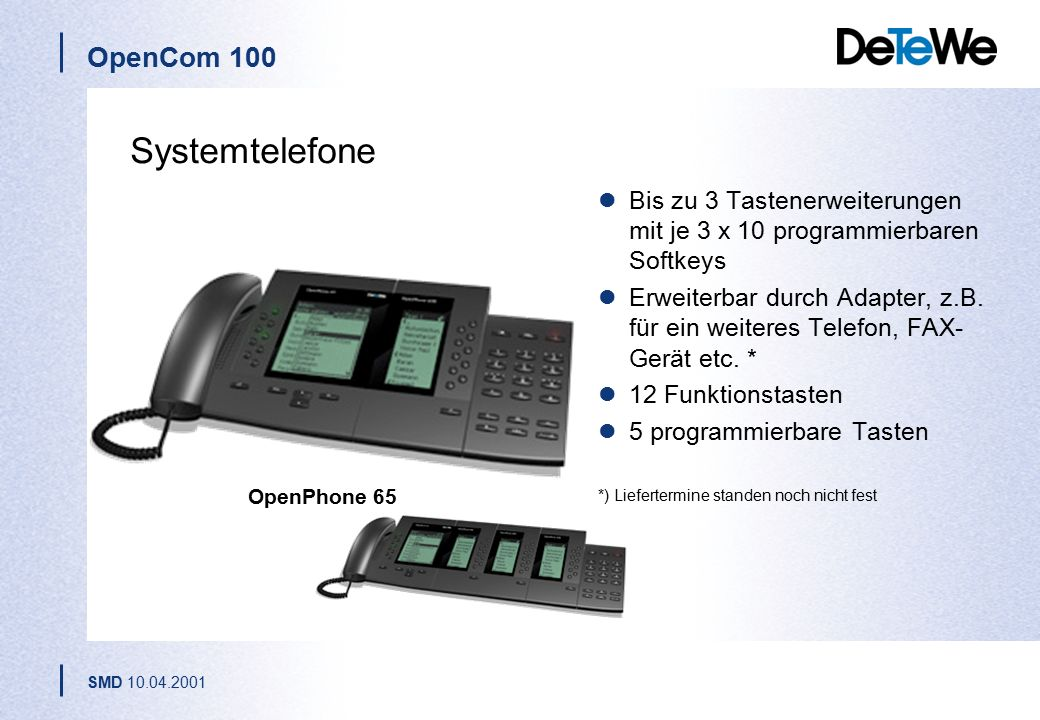 Systemtelefone Bis zu 3 Tastenerweiterungen mit je 3 x 10 programmierbaren Softkeys.