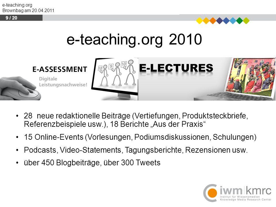 """9 / 20 e-teaching.org 2010. 28 neue redaktionelle Beiträge (Vertiefungen, Produktsteckbriefe, Referenzbeispiele usw.), 18 Berichte """"Aus der Praxis"""