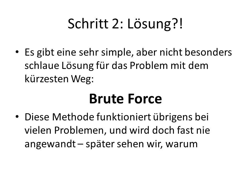 Schritt 2: Lösung ! Brute Force