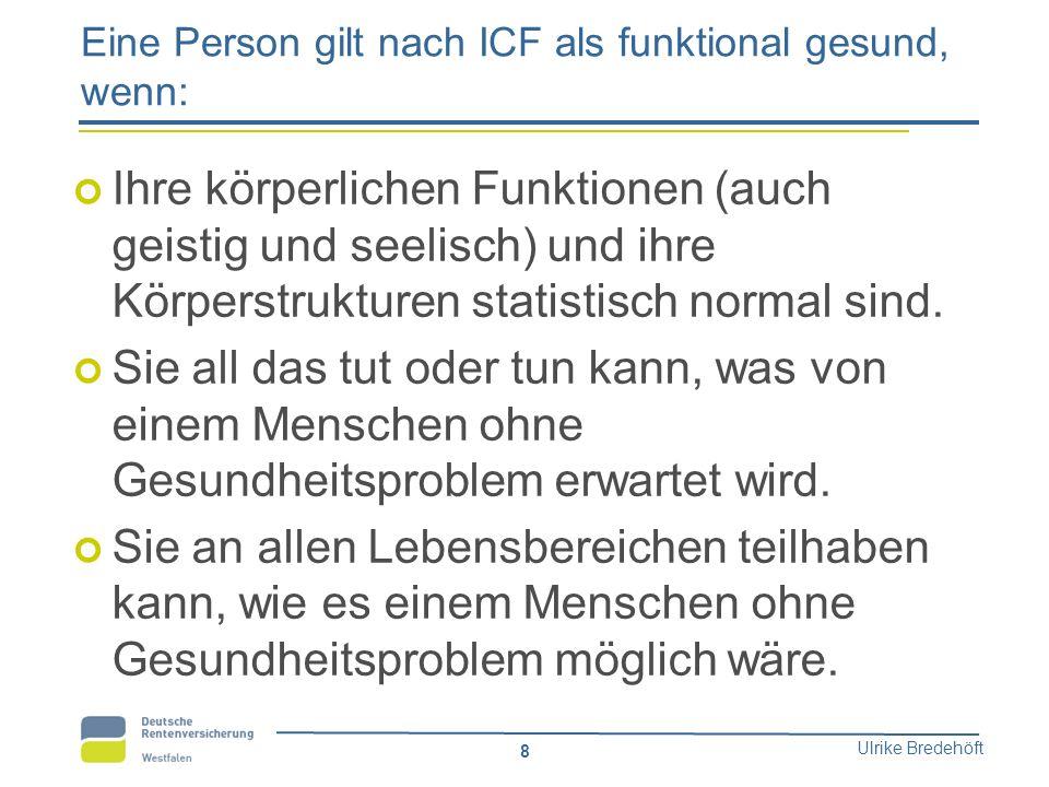 Eine Person gilt nach ICF als funktional gesund, wenn: