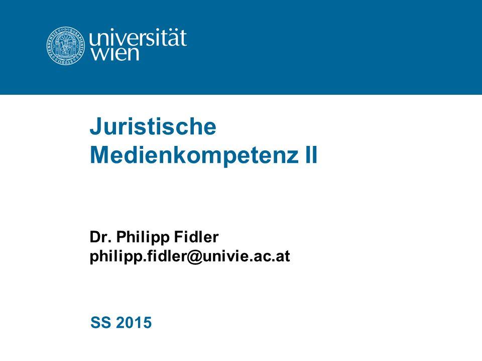 Juristische Medienkompetenz II Dr. Philipp Fidler philipp