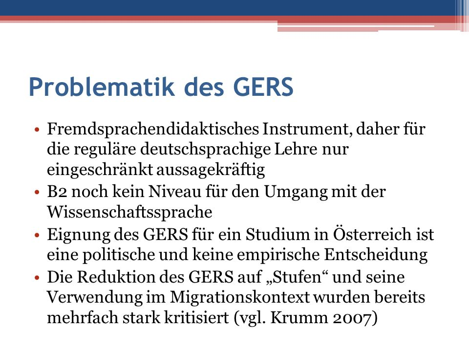 Problematik des GERS Fremdsprachendidaktisches Instrument, daher für die reguläre deutschsprachige Lehre nur eingeschränkt aussagekräftig.