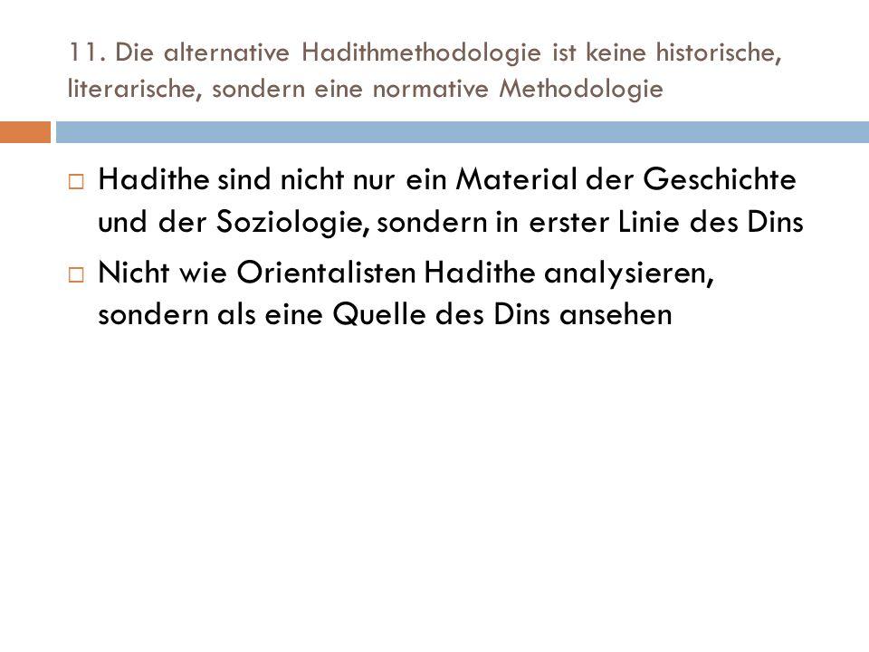 11. Die alternative Hadithmethodologie ist keine historische, literarische, sondern eine normative Methodologie