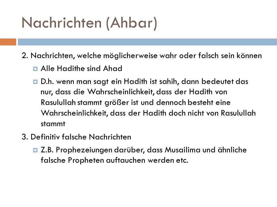 Nachrichten (Ahbar) 2. Nachrichten, welche möglicherweise wahr oder falsch sein können. Alle Hadithe sind Ahad.