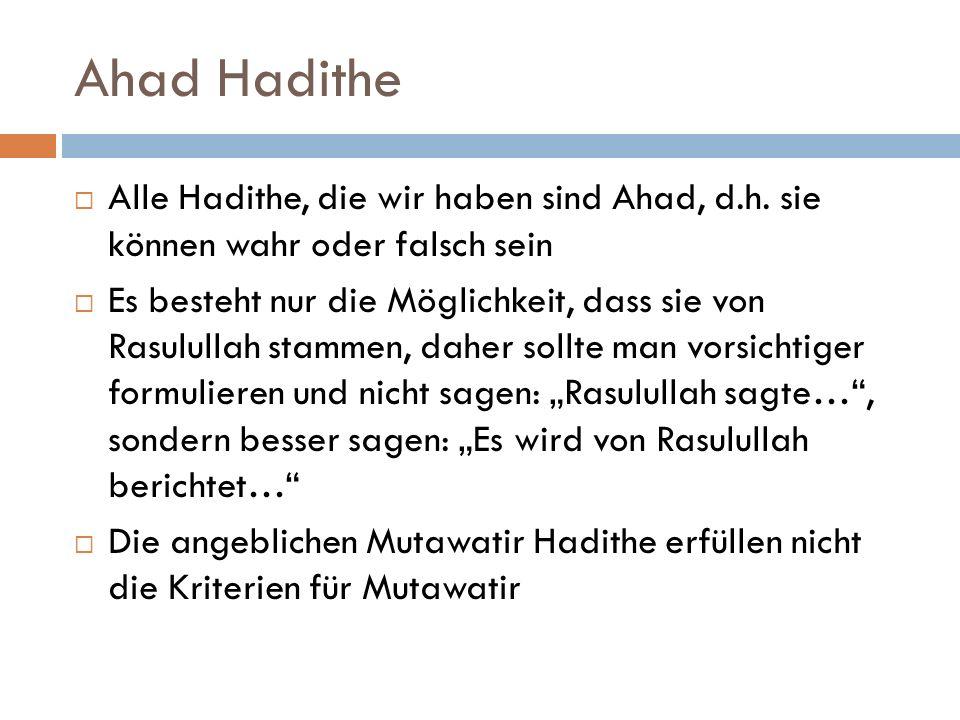 Ahad Hadithe Alle Hadithe, die wir haben sind Ahad, d.h. sie können wahr oder falsch sein.