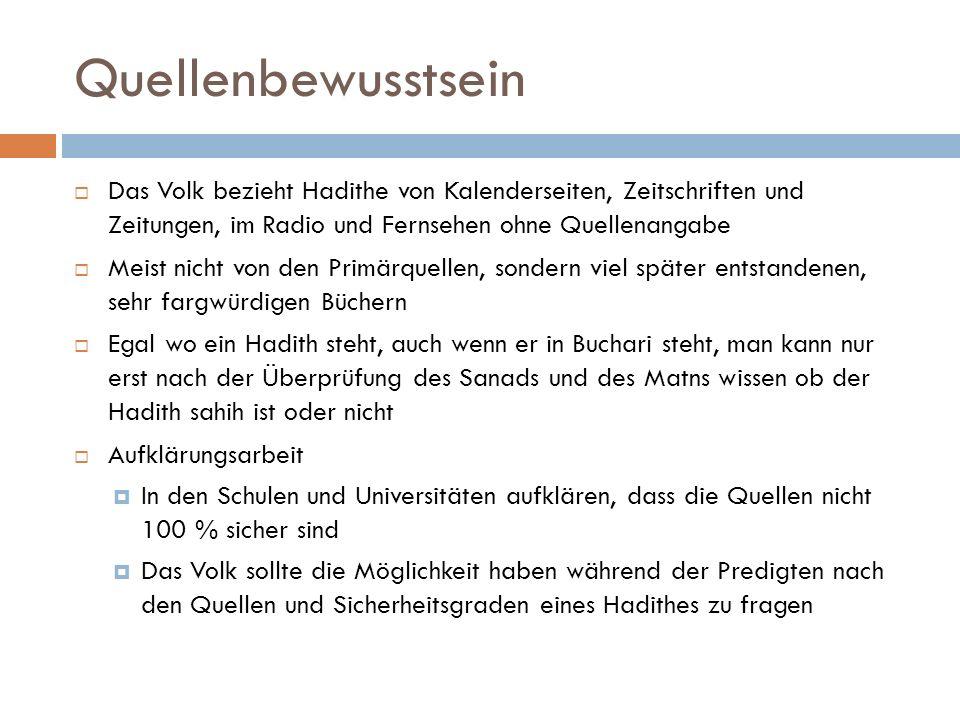 Quellenbewusstsein Das Volk bezieht Hadithe von Kalenderseiten, Zeitschriften und Zeitungen, im Radio und Fernsehen ohne Quellenangabe.