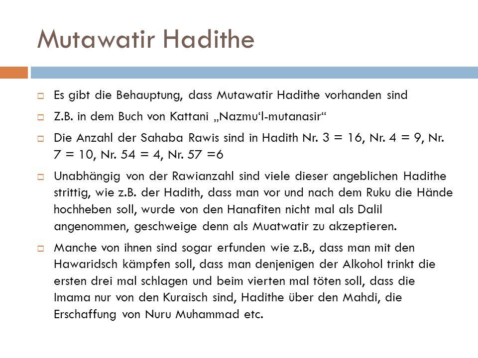 """Mutawatir Hadithe Es gibt die Behauptung, dass Mutawatir Hadithe vorhanden sind. Z.B. in dem Buch von Kattani """"Nazmu'l-mutanasir"""