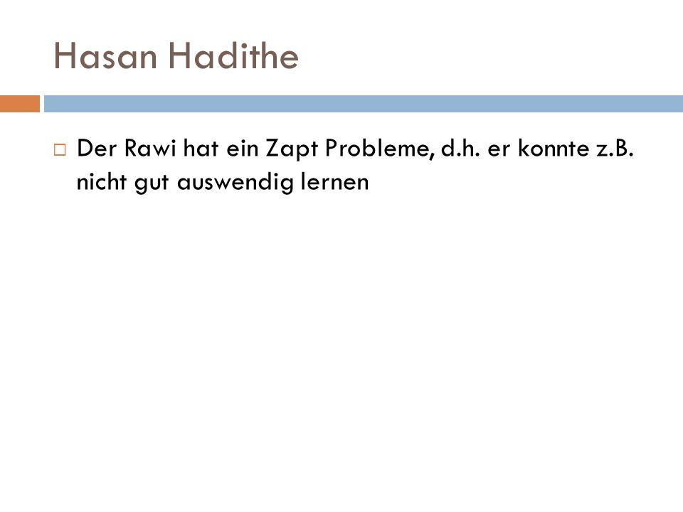 Hasan Hadithe Der Rawi hat ein Zapt Probleme, d.h. er konnte z.B. nicht gut auswendig lernen