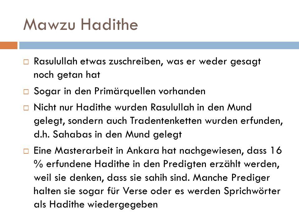 Mawzu Hadithe Rasulullah etwas zuschreiben, was er weder gesagt noch getan hat. Sogar in den Primärquellen vorhanden.