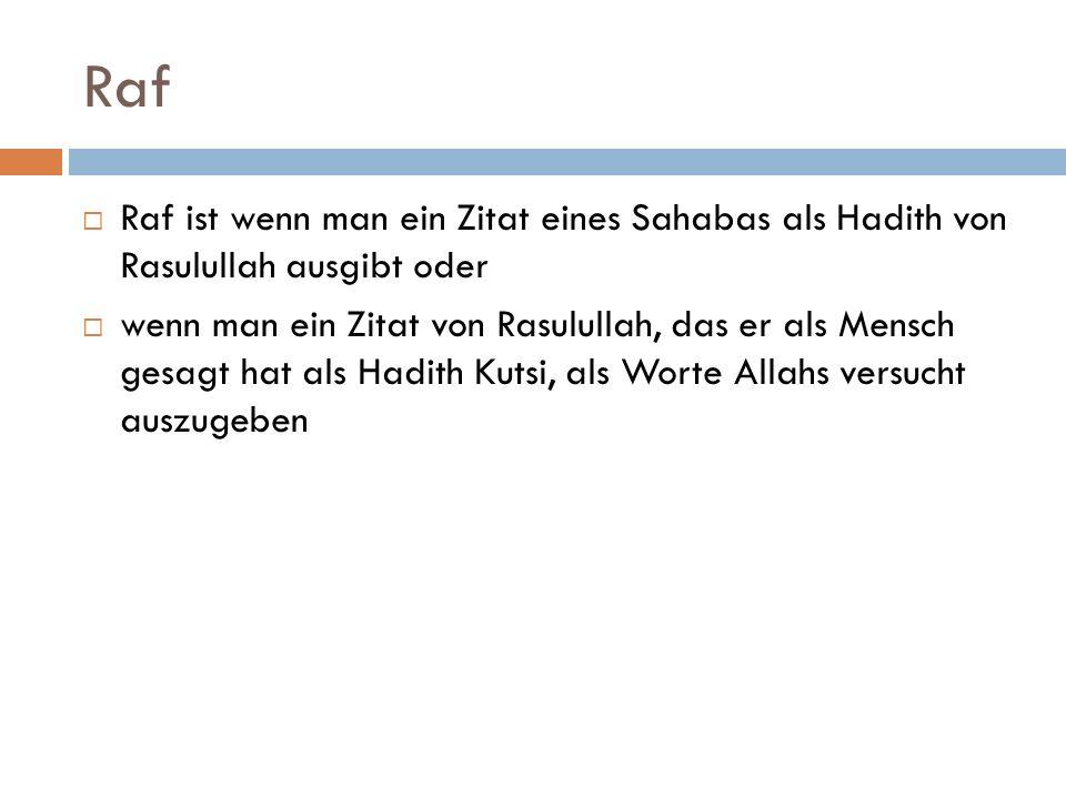 Raf Raf ist wenn man ein Zitat eines Sahabas als Hadith von Rasulullah ausgibt oder.