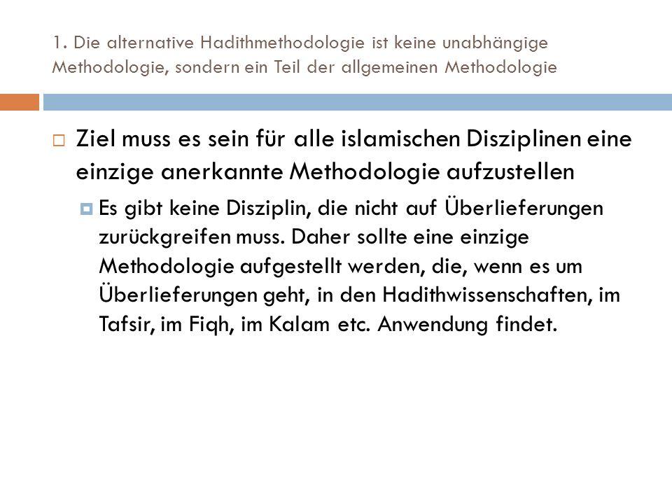 1. Die alternative Hadithmethodologie ist keine unabhängige Methodologie, sondern ein Teil der allgemeinen Methodologie